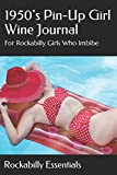 1950's Pin-Up Girl Wine Journal: For Rockabilly Girls Who Imbibe...