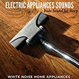 Electric Appliances Sounds - Fade Sound for Sleep
