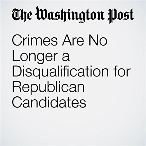 Crimes Are No Longer a Disqualification for Republican Candidates copertina
