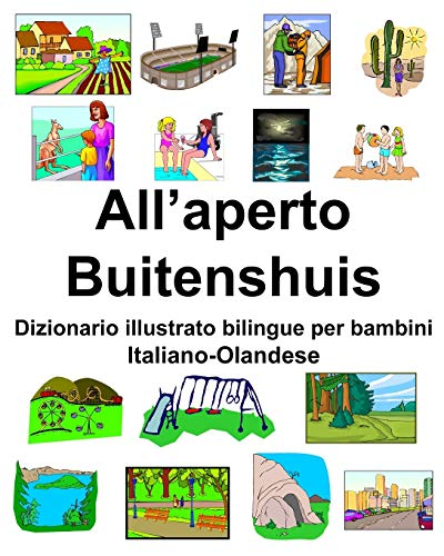 Italiano-Olandese All'aperto/Buitenshuis Dizionario illustrato bilingue per bambini