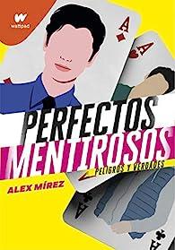 Perfectos mentirosos 2: Peligros y verdades par Alex Mírez Mírez