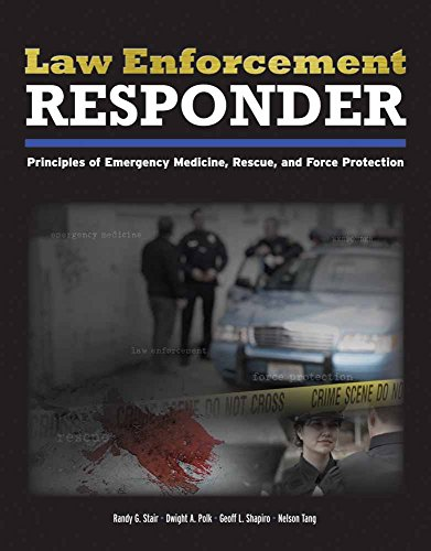Compare Textbook Prices for Law Enforcement Responder: Principles of Emergency Medicine, Rescue, and Force Protection Illustrated Edition ISBN 9780763781491 by Stair, Randy G.,Polk, Dwight A.,Shapiro, Geoff,Tang, Nelson