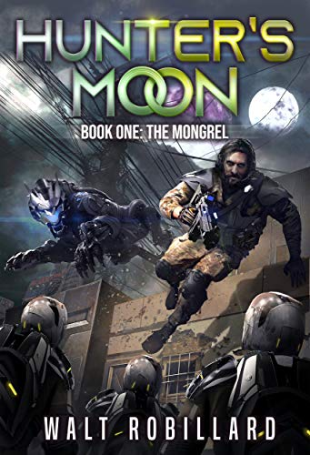 The Mongrel: A Military Sci-Fi Series (Hunter's Moon Book 1) by [Walt Robillard]