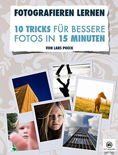 Fotografieren lernen - 10 Tricks für bessere Fotos: Der Fotokurs für Foto-Einsteiger mit Download-Extras