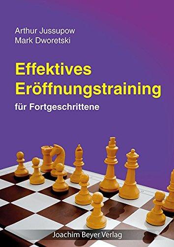 Effektives Eröffnungstraining: für Fortgeschrittene: Geheimnisse und Tipps für Fortgeschrittene aus der Dworezki-Jussupow-Schachschule