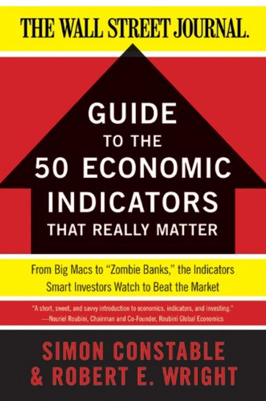 ゆるいモール集めるThe WSJ Guide to the 50 Economic Indicators That Really Matter: From Big Macs to