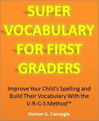 Vocabulary Books: Super Vocabulary for First Graders - Improve Your Child's Spelling and Build Their Vocabulary With the V-R-C-S Method (Learn Vocabulary Series)