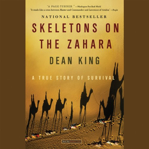 Skeletons on the Zahara     A True Story of Survival              Written by:                                                                                                                                 Dean King                               Narrated by:                                                                                                                                 Michael Prichard                      Length: 12 hrs and 58 mins     11 ratings     Overall 4.6
