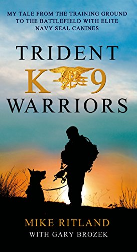 Download Trident K9 Warriors: My Tales from the Training Ground to the Battlefield With Elite Navy Seal Canines 1250073057