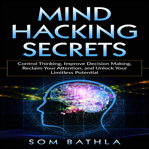 Mind Hacking Secrets: Control Thinking, Improve Decision Making, Reclaim Your Attention, and Unlock Your Limitless Potential                   By:                                                                                                                                 Som Bathla                               Narrated by:                                                                                                                                 Russell Newton                      Length: 2 hrs and 56 mins     20 ratings     Overall 4.6