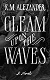 Gleam Upon the Waves (The Bell Forging Cycle Book 4)