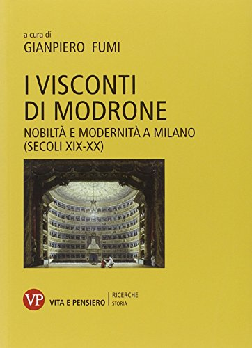 I Visconti di Modrone. Nobiltà e modernità a Milano (secoli XIX-XX) (Università/Ricerche/Storia)