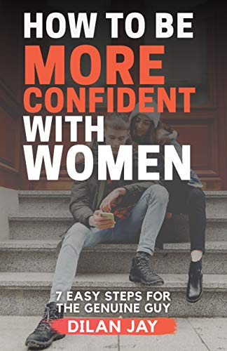 How to Be More Confident with Women: 7 Easy Steps for the Genuine Guy (English Edition)