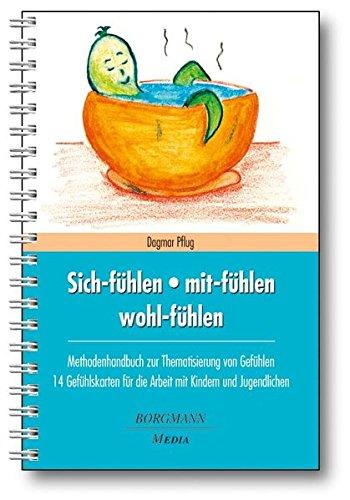 Sich-fühlen - mit-fühlen - wohl-fühlen: Methodenhandbuch zur Thematisierung von Gefühlen 14 Gefühlskarten für die Arbeit mit Kindern und Jugendlichen