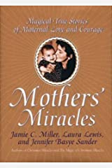 Mothers' Miracles: Magical True Stories Of Maternal Love An Kindle Edition