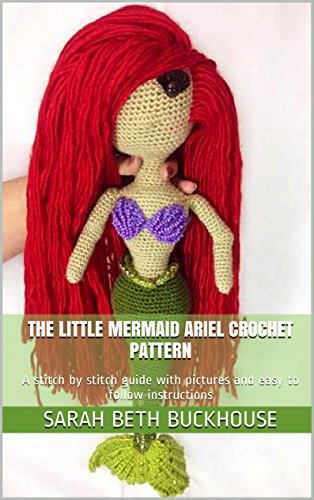 The Little Mermaid Ariel Crochet Pattern: A stitch by stitch guide with pictures and easy to follow instructions (Crochet Princess Patterns Book 2) (English Edition)