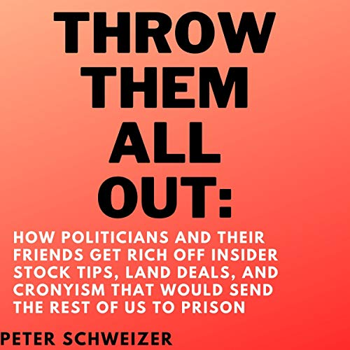Throw Them All Out: How Politicians and Their Friends Get Rich off Insider Stock Tips, Land Deals, a