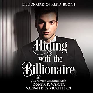 Hiding with the Billionaire     Billionaires of REKD, Book 1              By:                                                                                                                                 Donna K. Weaver                               Narrated by:                                                                                                                                 Vicki Pierce                      Length: 6 hrs and 59 mins     11 ratings     Overall 4.5