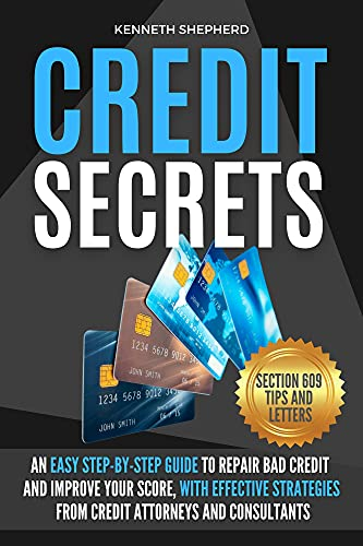CREDIT SECRETS: An easy step-by-step guide to repair credit and improve your score, with proven strategies from credit attorneys. Section 609 credit repair tips with letter template by [Kenneth Shepherd]
