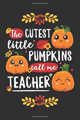 The Cutest Little Pumpkins Call Me Teacher: Blank Lined Journal Notebook with Halloween Pumpkin, Fall, Autumn Graphic Theme