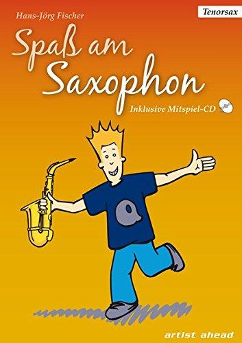 Spaß am Saxophon: Die Einsteigerschule. Ausgabe für Tenor-Sax (inkl. Audio-CD) Lehrbuch für Tenorsaxophon. Musiknoten.