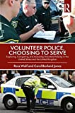 Volunteer Police, Choosing to Serve: Exploring, Comparing, and Assessing Volunteer Policing in the United States and the United Kingdom - Ross (University of Central Florida, Orlando, USA) Wolf