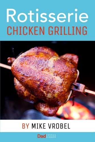 Rotisserie Chicken Grilling 50 Recipes for Chicken on Your Grill s Rotisserie product image