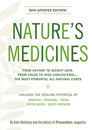 Nature's Medicines: The Definitive Guide to Health Supplements: From Asthma to Weight Gain, From Colds to High Cholesterol--The Most Powerful All-Natural Cures