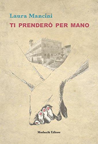 Ti prenderò per mano (Italian Edition)