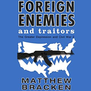 Foreign Enemies and Traitors     The Enemies Trilogy, Book 3              By:                                                                                                                                 Matthew Bracken                               Narrated by:                                                                                                                                 Mike Kemp                      Length: 27 hrs and 57 mins     323 ratings     Overall 4.7