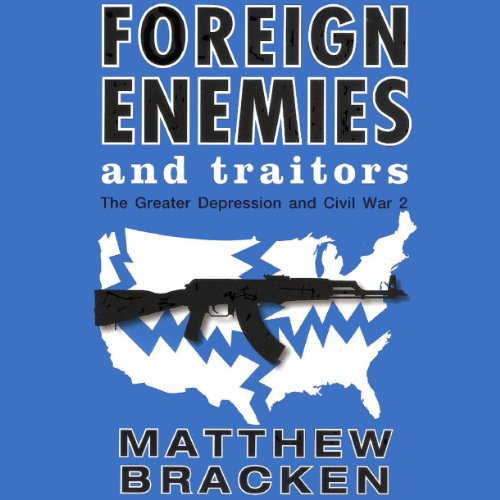 93602c2e Foreign Enemies and Traitors Audiobook | Matthew Bracken | Audible.ca