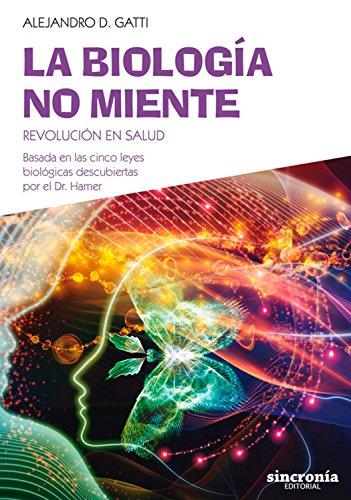 La biología no miente: Revolución en salud. Basada en las cinco leyes biológicas descubiertas por el Dr. Hamer