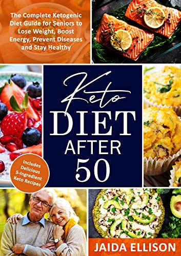 Keto Diet After 50: The Complete Ketogenic Diet Guide for Seniors to Lose Weight, Boost Energy, Prevent Diseases and Stay Healthy. Includes Delicious 5-Ingredient Keto Recipes 1
