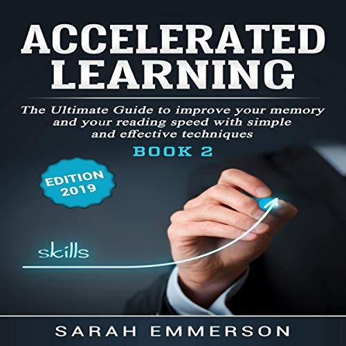 Accelerated Learning Book 2: The Ultimate Guide to Improve Your Memory, Your Reading Speed with Simple and Effective Techniques (Edition 2019 ) audiobook cover art