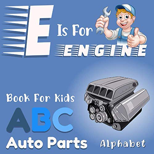 E is for Engine! ABC Book for Kids Auto Parts Alphabet: I Spy Radiator, Alternator, Turbo and More... | For Toddler Boy