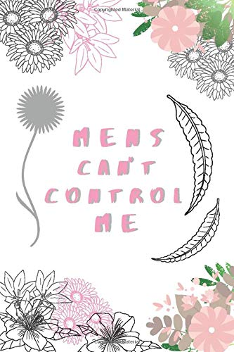 Mens Can't Control Me: Journal for Independent Women: 90 Day Fiance Notebook for Fans of Juliana and Sarah