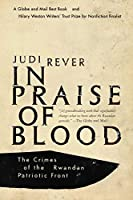 In Praise of Blood: The Crimes of the Rwandan Patriotic Front