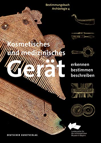 Kosmetisches und medizinisches Gerät: Erkennen – Bestimmen – Beschreiben (Bestimmungsbuch Archäologie, 4, Band 4)