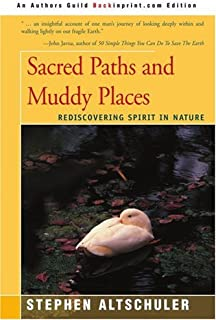 Sacred Paths and Muddy Places: Rediscovering Spirit in Nature