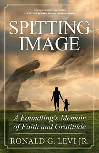 Spitting Image: A Foundling's Memoir of Faith and Gratitude