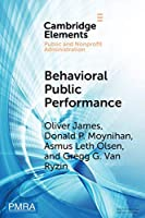 Behavioral Public Performance: How People Make Sense of Government Metrics (Elements in Public and Nonprofit Administration)