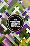 My Treasure Hunting Journal: Metal detectorists Diary Log Book Organizer Journal Notebook Sheet Template to Record and Keep track of all items found & ... 120 Pages (Treasure Hunter Logbook, Band 43)
