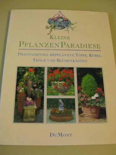 Kleine Pflanzenparadiese. Phantasievoll bepflanzte Töpfe, Kübel, Tröge und Blumenkästen