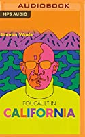 Foucault in California: A True Story - Wherein the Great French Philosopher Drops Acid in the Valley of Death