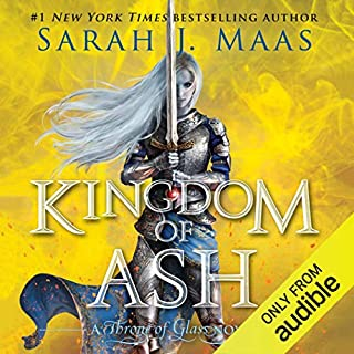 Kingdom of Ash                   Written by:                                                                                                                                 Sarah J. Maas                               Narrated by:                                                                                                                                 Elizabeth Evans                      Length: 33 hrs and 11 mins     180 ratings     Overall 4.8