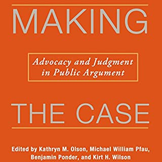 Making the Case: Advocacy and Judgment in Public Argument audiobook cover art