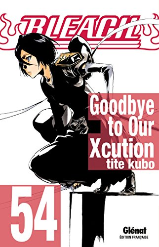 Bleach - Tome 54: Goodbye to Our Xcution