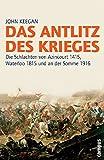 Das Antlitz des Krieges: Die Schlachten von Azincourt 1415, Waterloo 1815 und an der Somme 1916. 2. Auflage (Campus Bibliothek) - John Keegan