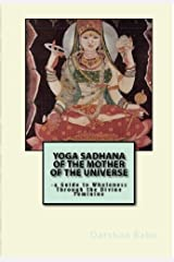 Yoga Sadhana of the Mother of the Universe:: a Guide to Wholeness Through the Divine Feminine Kindle Edition