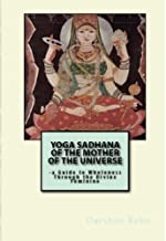 Yoga Sadhana of the Mother of the Universe:: a Guide to Wholeness Through the Divine Feminine